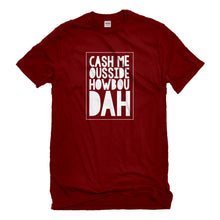Mens Cash Me Ousside How Bow Dah Unisex T-shirt