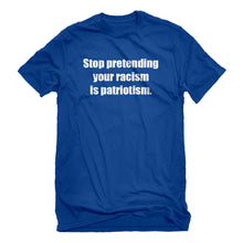 Mens Stop Pretending Your Racism is Patriotism Unisex T-shirt