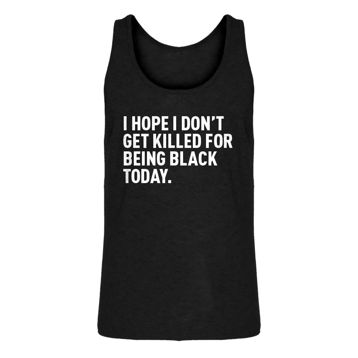 Mens I Hope I Don't Get Killed for Being Black Today. Jersey Tank Top
