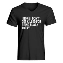 Mens I Hope I Don't Get Killed for Being Black Today. V-Neck T-shirt