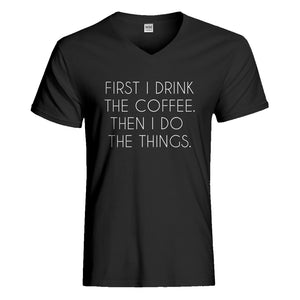 Mens First I Drink the Coffee Vneck T-shirt