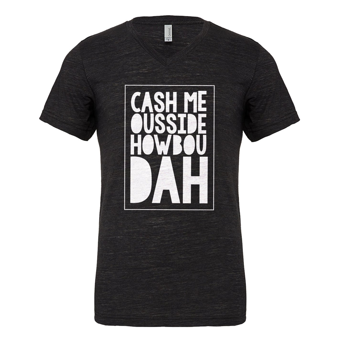 Mens Cash Me Ousside How Bow Dah Vneck T-shirt