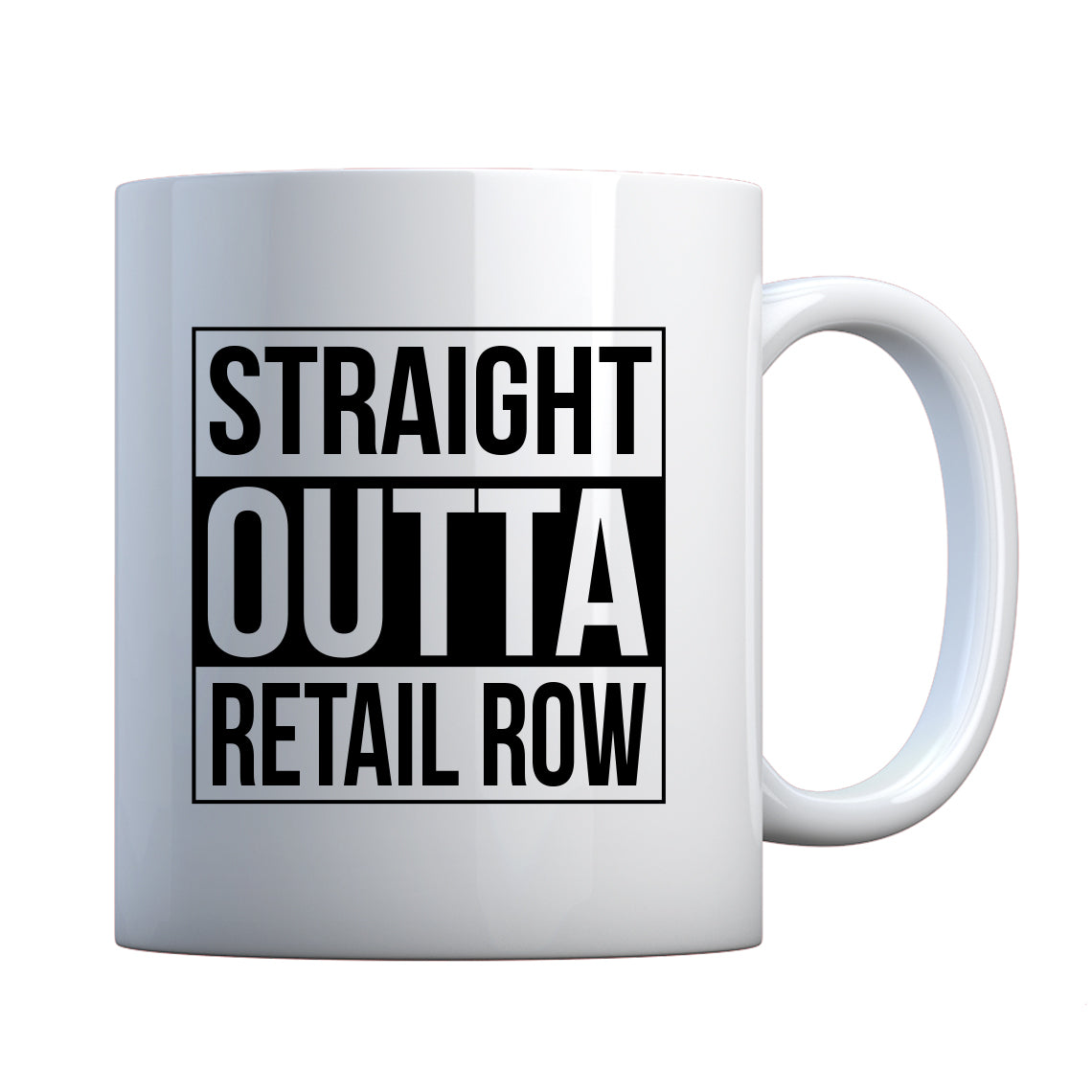 Mug Straight Outta Retail Row Ceramic Gift Mug