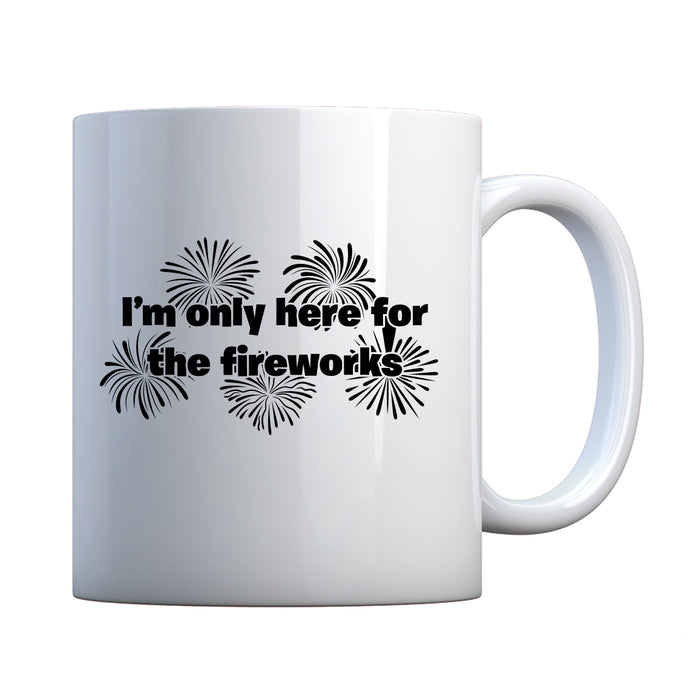 I'm Only Here for the Fireworks Ceramic Gift Mug