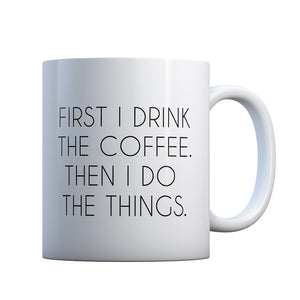 First I Drink the Coffee Gift Mug