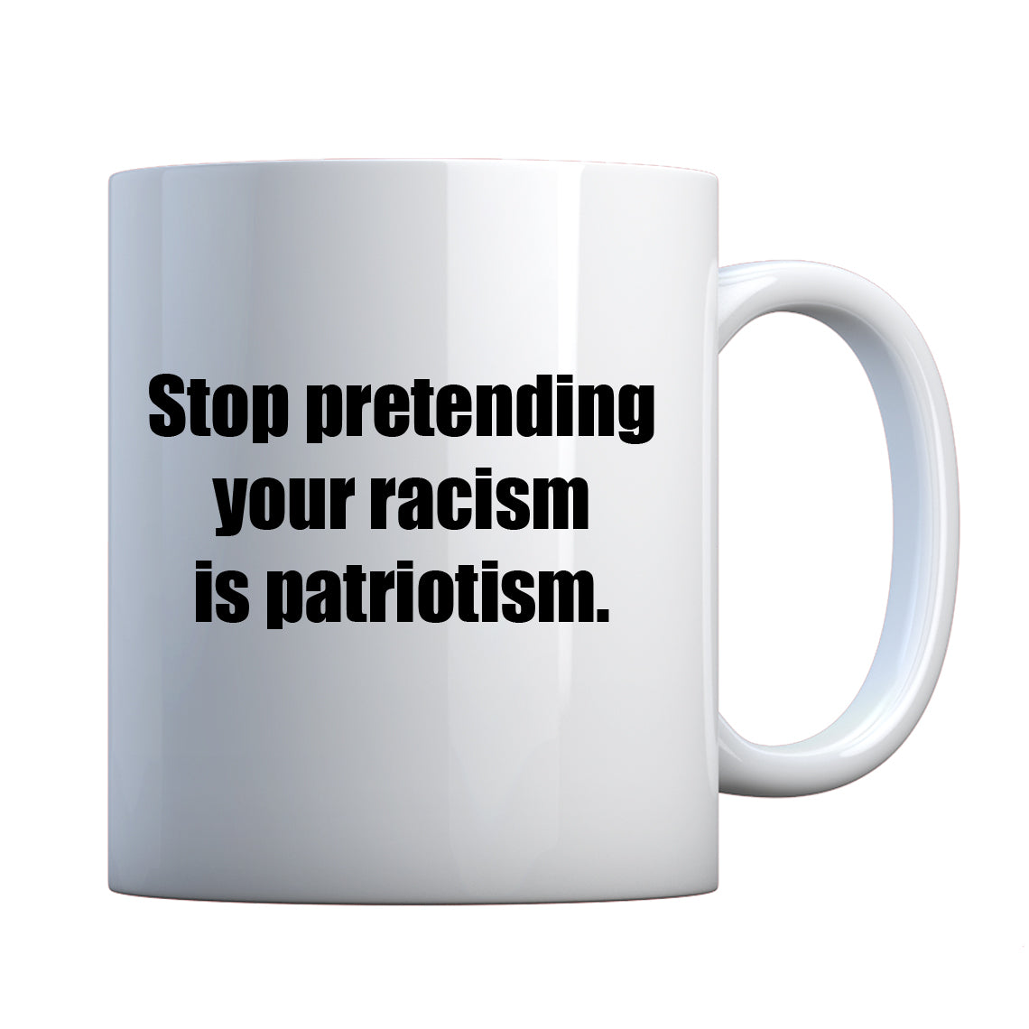 Stop Pretending Your Racism is Patriotism Ceramic Gift Mug