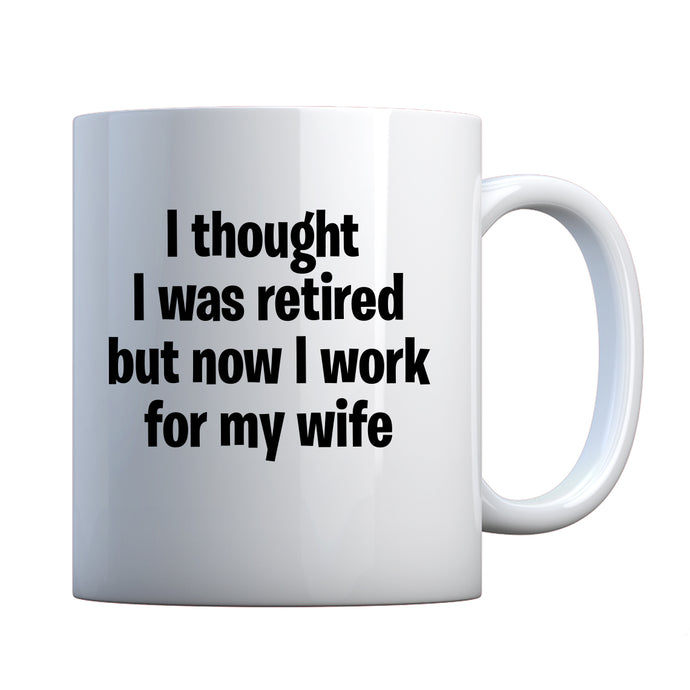 I Thought I was Retired Ceramic Gift Mug