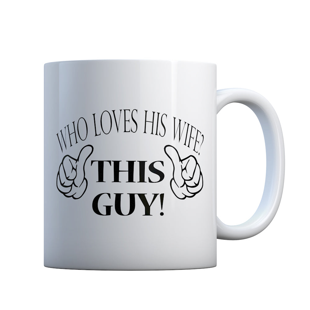 Who Loves His Wife This Guy Gift Mug