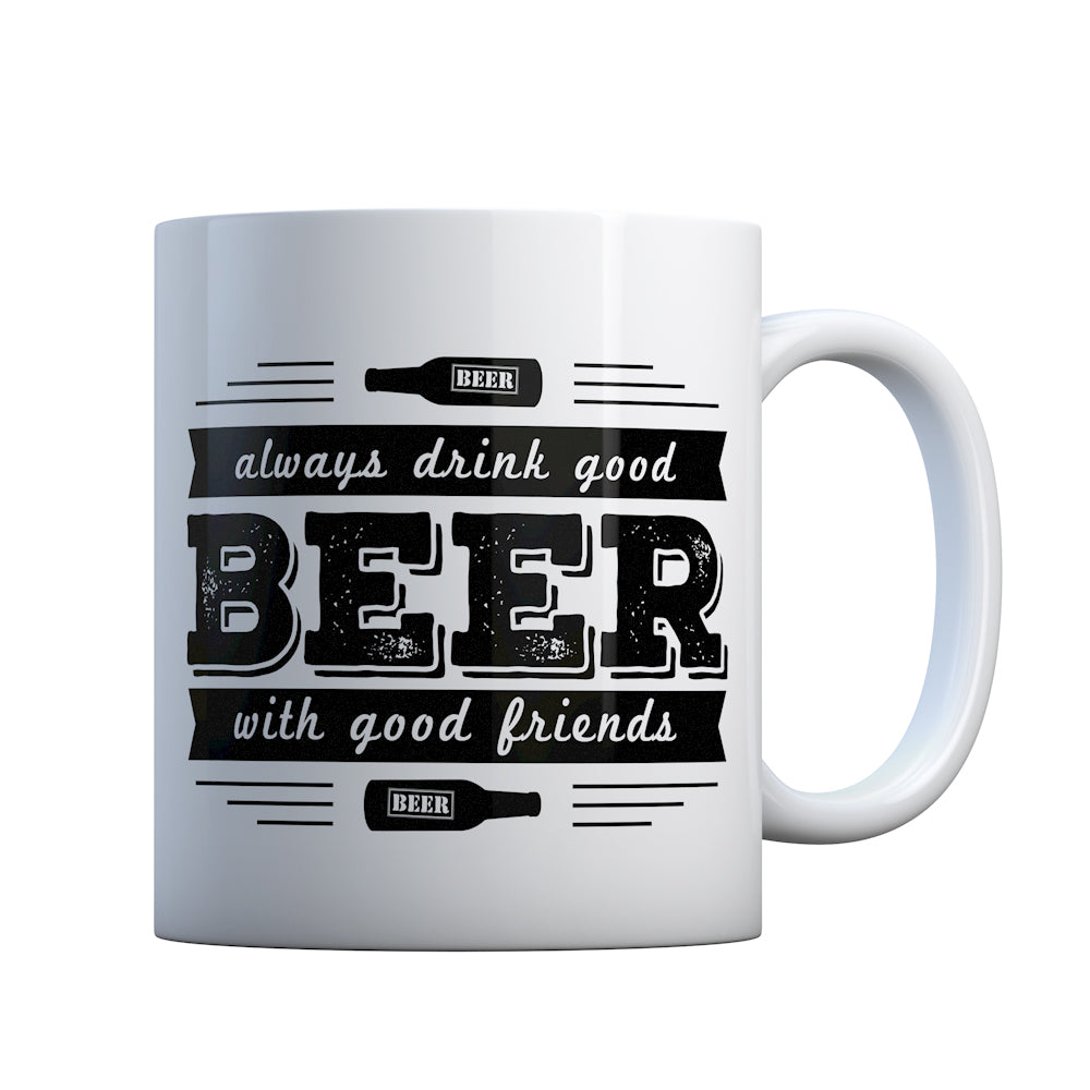 Always Drink Good Beer with Good Friends Gift Mug