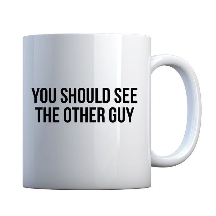 Mug You Should See the Other Guy Ceramic Gift Mug