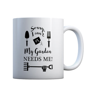 I Can't My Garden Needs Me! Gift Mug