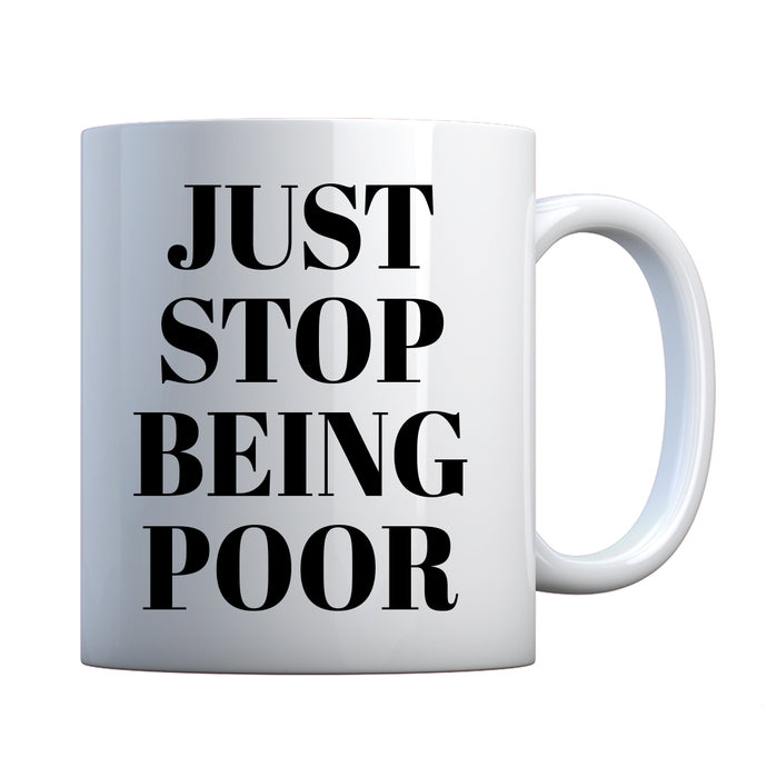 Just Stop Being Poor Ceramic Gift Mug