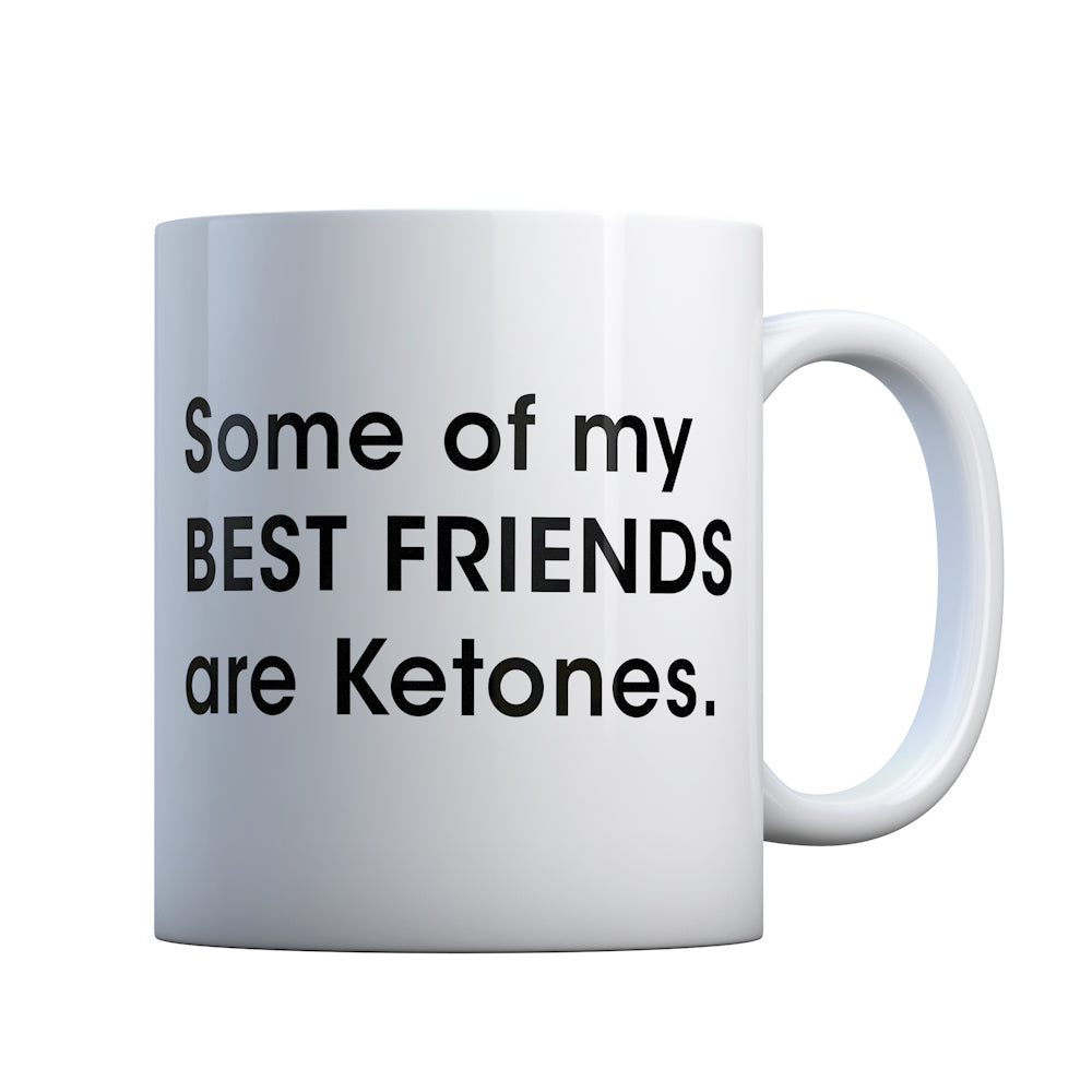 Some of my Best Friends are Ketones Gift Mug