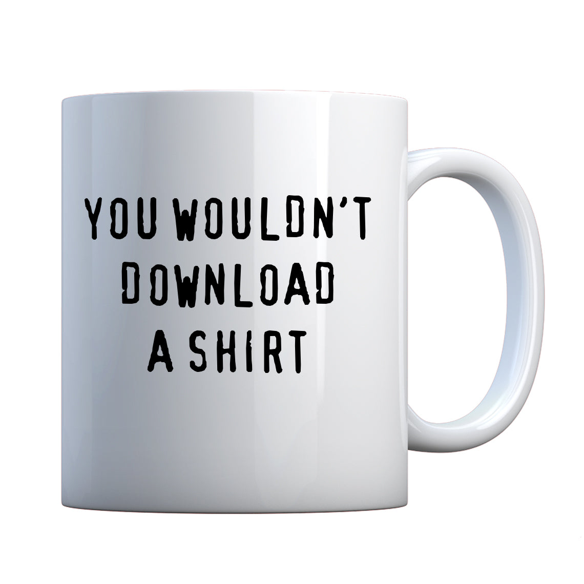 Mug You Wouldn't Download a Shirt Ceramic Gift Mug
