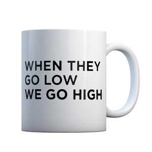 When They Go Low We Go High Gift Mug