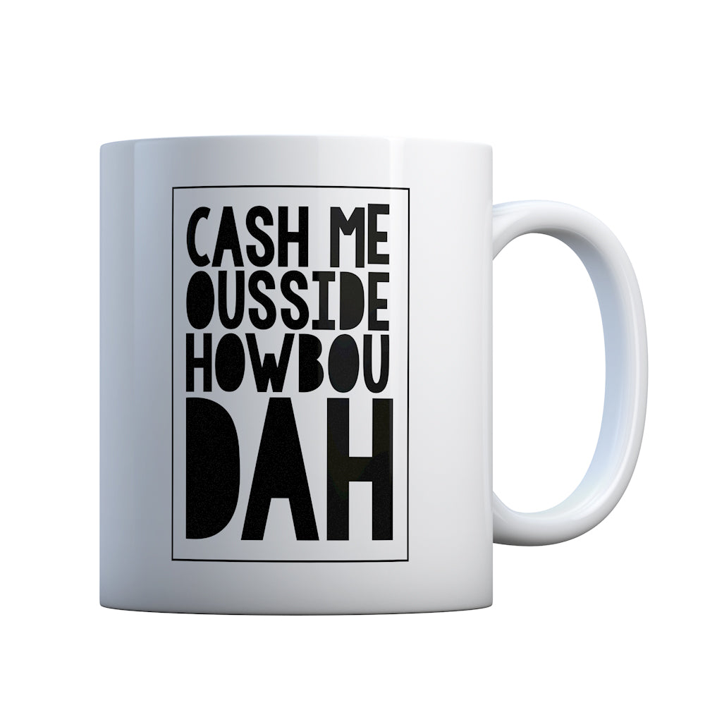 Cash Me Ousside How Bow Dah Gift Mug