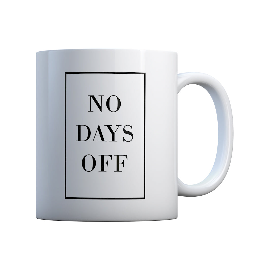 No Days Off Ever Gift Mug