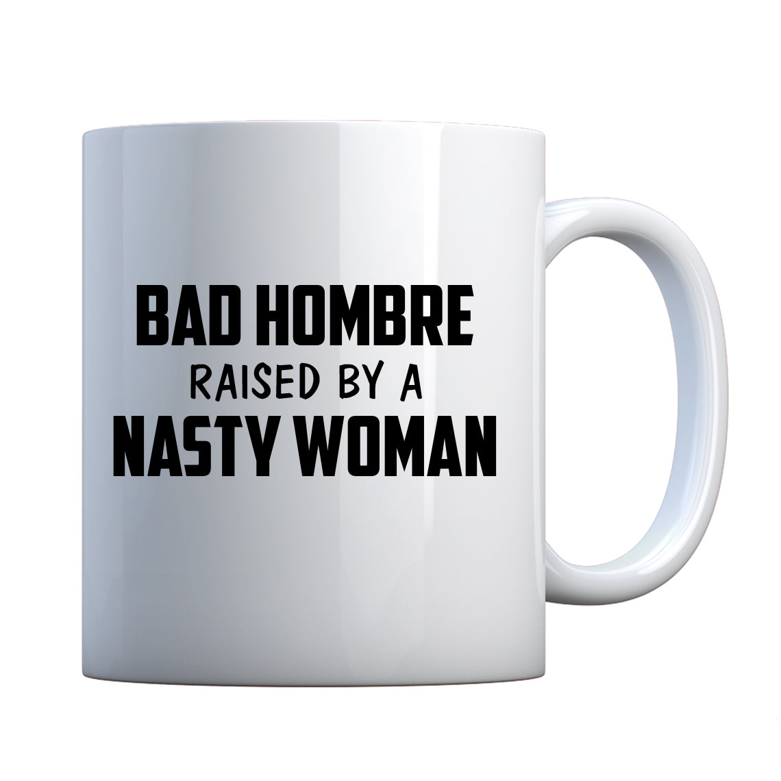 Mug Bad Hombre Raised by a Nasty Woman Ceramic Gift Mug