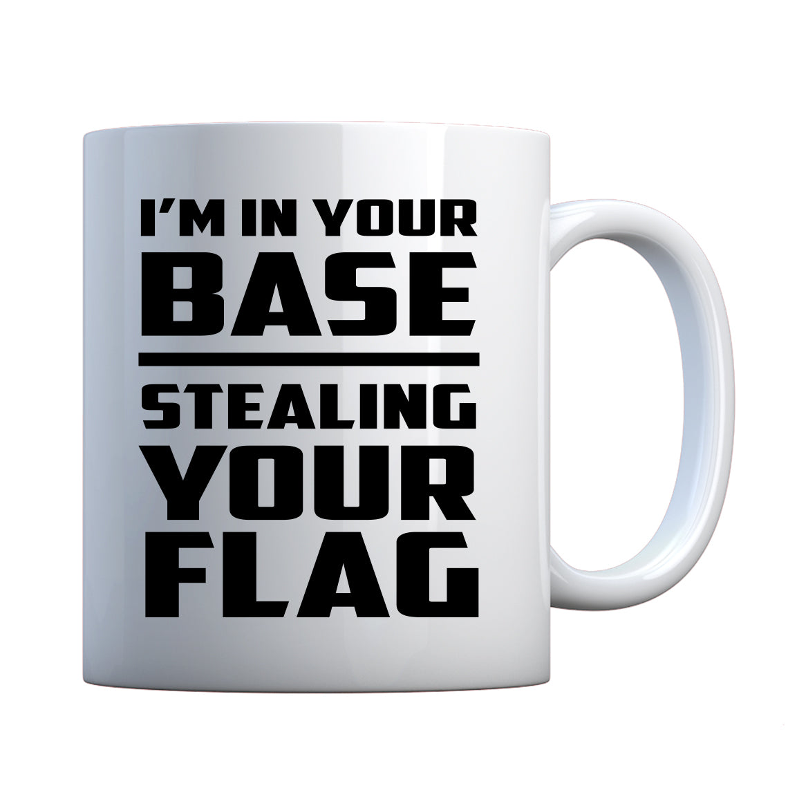 I'm In Your Base Stealing Your Flag Ceramic Gift Mug