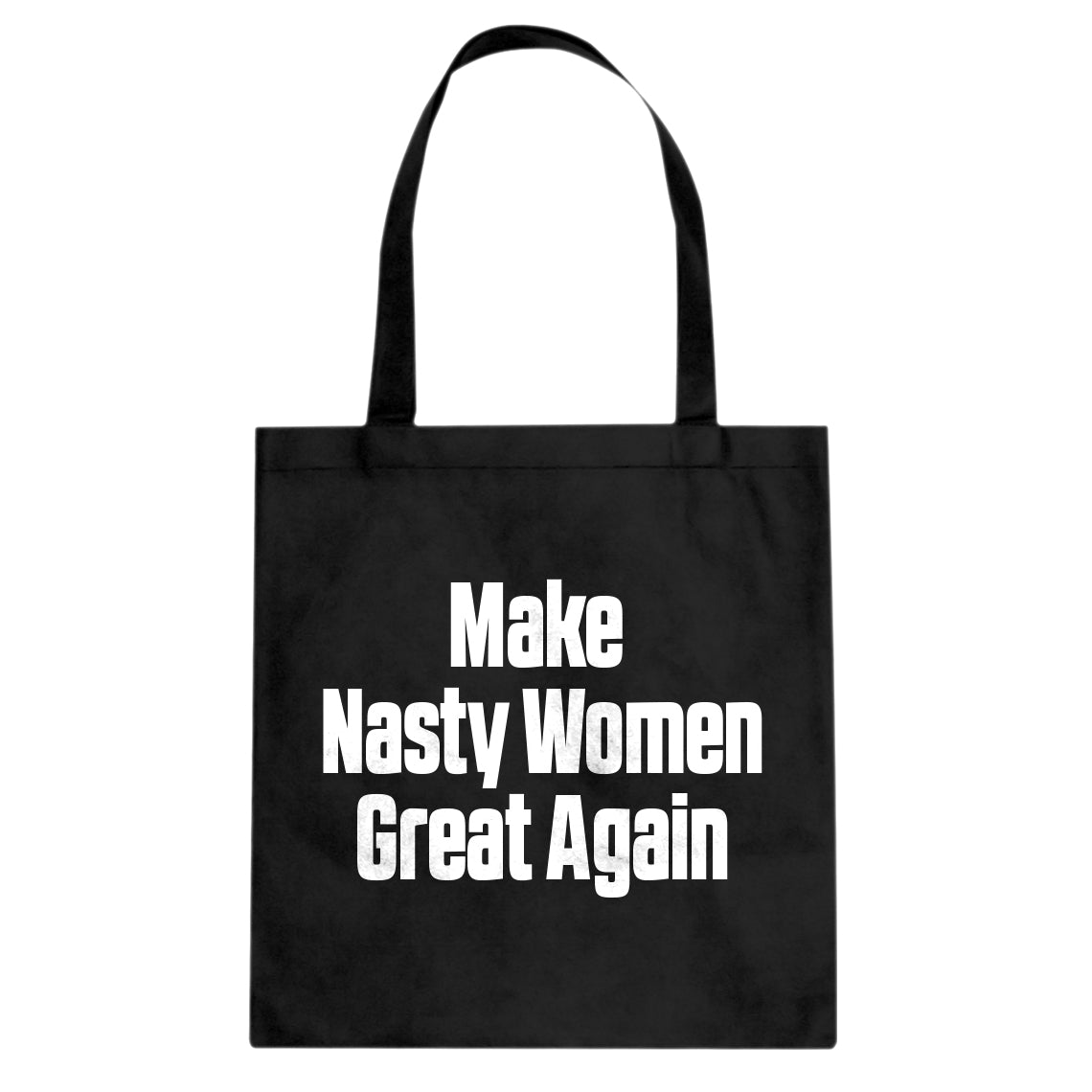 Tote Make Nasty Women Great Again Canvas Tote Bag