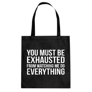 Tote You Must be Exhausted Canvas Tote Bag