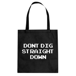 Tote Don't Dig Straight Down Canvas Tote Bag
