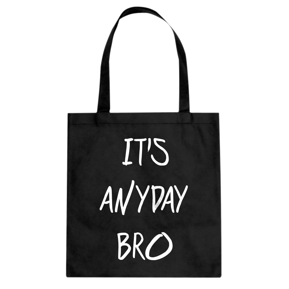 Tote Its Anyday Bro Canvas Tote Bag