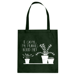 Tote I Can't My Plants Need Me! Canvas Tote Bag