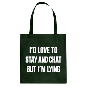 Tote Id Love to Stay and Chat but Im Lying Canvas Tote Bag