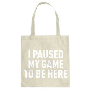 I Paused My Game to Be Here Cotton Canvas Tote Bag