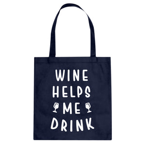 Tote Wine Helps Me Drink Canvas Tote Bag