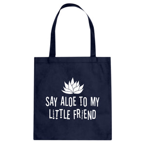 Tote Say Aloe to my Little Friend Canvas Tote Bag
