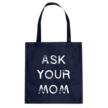 Ask your Mom Cotton Canvas Tote Bag