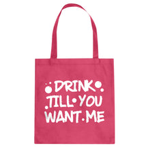 Tote Drink Till You Want Me Canvas Tote Bag