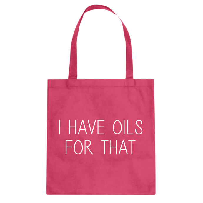 Tote I Have Oils for That Canvas Tote Bag