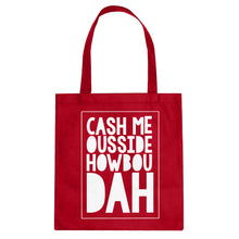 Tote Cash Me Ousside How Bow Dah Canvas Tote Bag