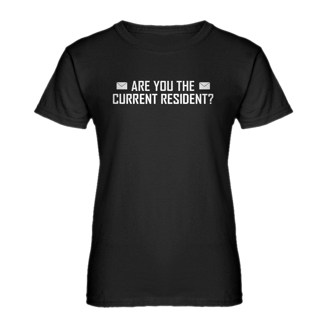 Womens Are you the Current Resident? Ladies' T-shirt