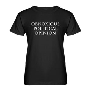 Womens Obnoxious Political Opinion Ladies' T-shirt