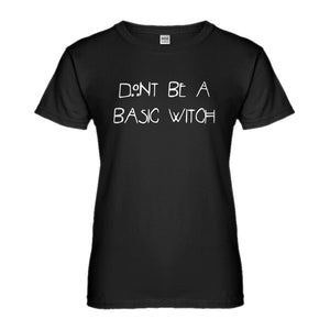 Womens Dont Be a Basic Witch Ladies' T-shirt