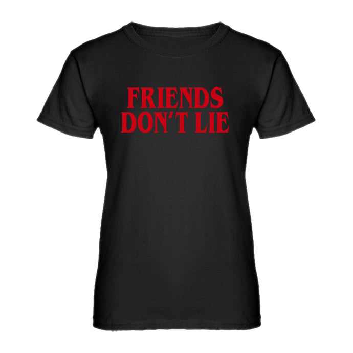 Womens Friend's Don't Lie Ladies' T-shirt