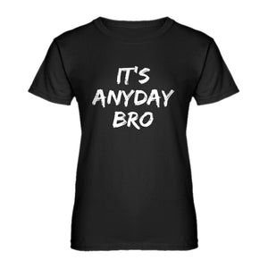 Womens Its Any Day Bro Ladies' T-shirt
