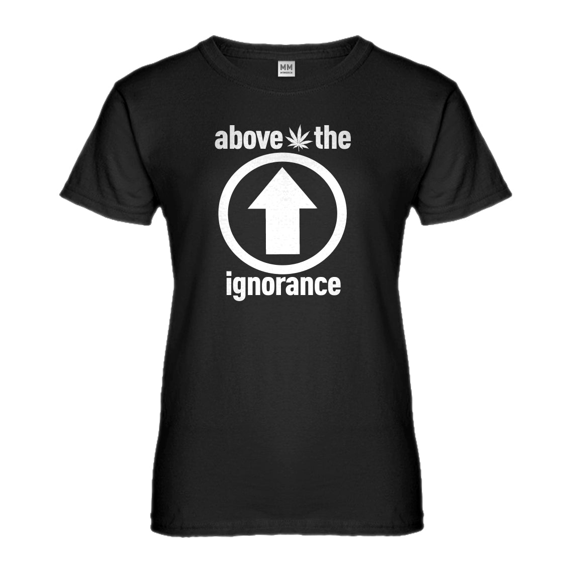 Womens Above the Ignorance Ladies' T-shirt