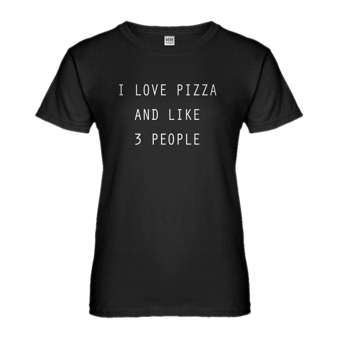 Womens I Love Pizza and like 3 People Ladies' T-shirt