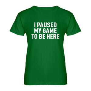 Womens I Paused My Game to Be Here Ladies' T-shirt