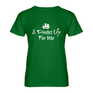 Womens A Pirates Life for Me Ladies' T-shirt