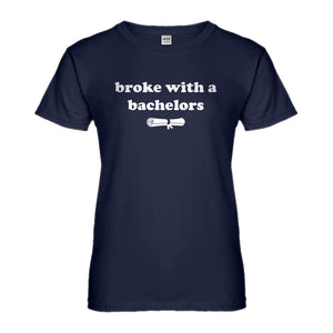 Womens Broke with a Bachelors Ladies' T-shirt