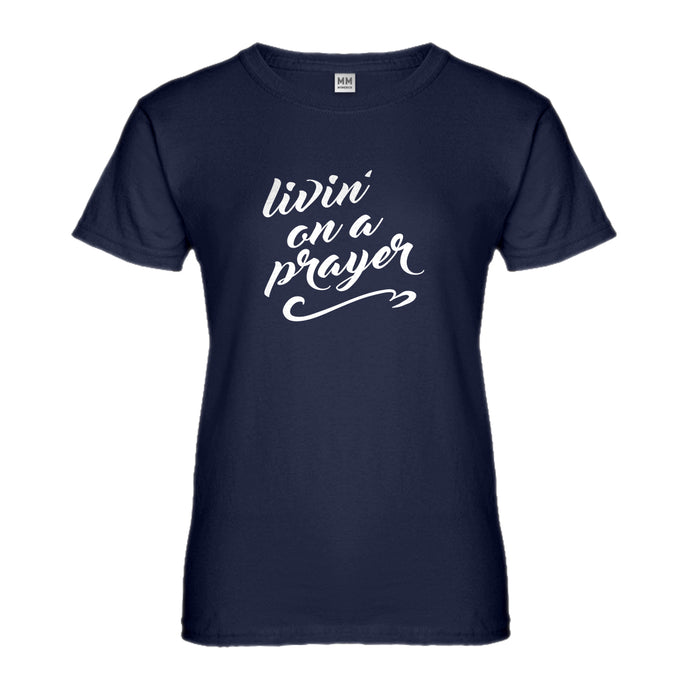 Womens Livin on a Prayer Ladies' T-shirt