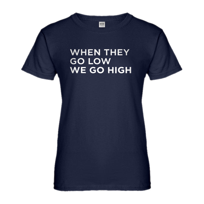 Womens When They Go Low We Go High Ladies' T-shirt