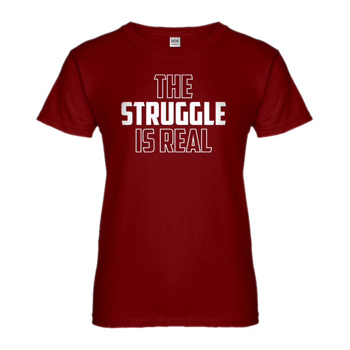 Womens The Struggle is Real Ladies' T-shirt