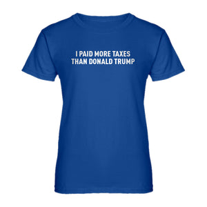 Womens I PAID MORE TAXES THAN DONALD TRUMP Ladies' T-shirt